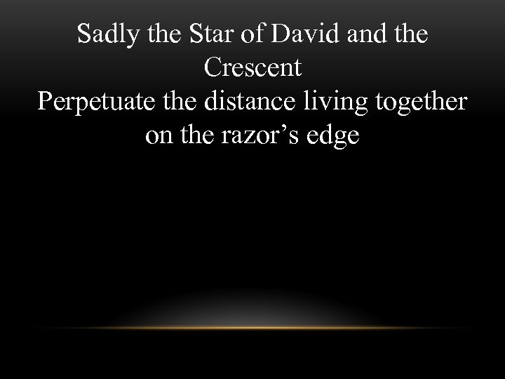 Sadly the Star of David and the Crescent Perpetuate the distance living together on