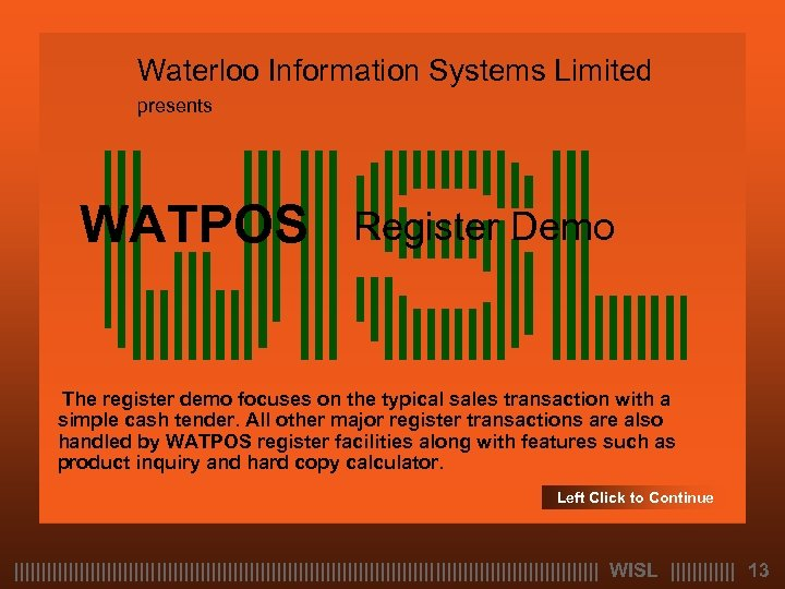Waterloo Information Systems Limited presents WATPOS Register Demo The register demo focuses on the