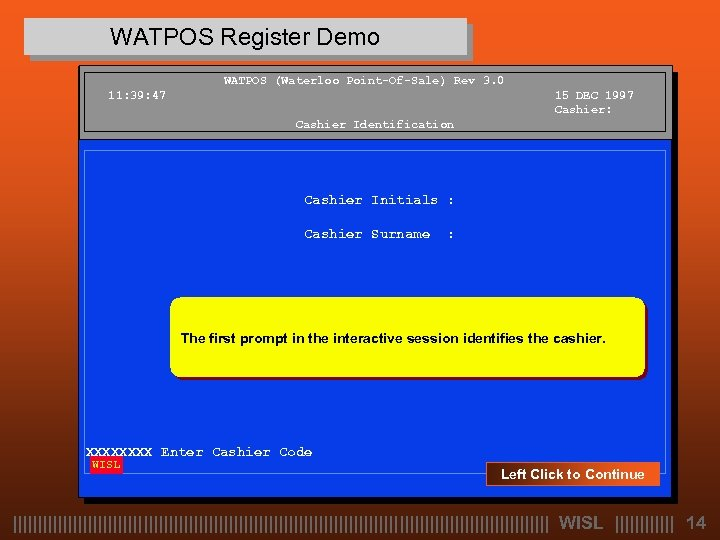 WATPOS Register Demo WATPOS (Waterloo Point-Of-Sale) Rev 3. 0 11: 39: 47 15 DEC