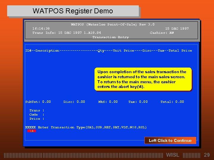 WATPOS Register Demo WATPOS (Waterloo Point-Of-Sale) Rev 3. 0 16: 14: 38 15 DEC