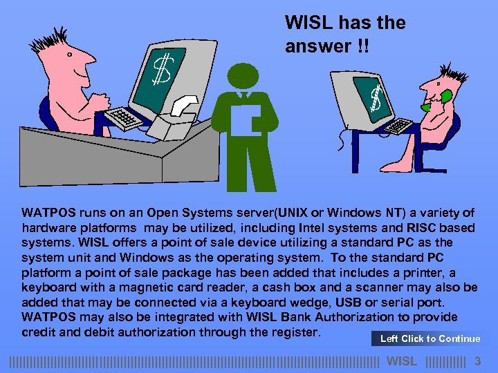 WISL has the answer !! WATPOS runs on an Open Systems server(UNIX or Windows