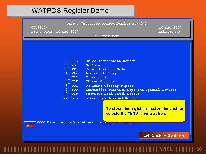 WATPOS Register Demo WATPOS (Waterloo Point-Of-Sale) Rev 3. 0 09: 11: 04 Trans Date: