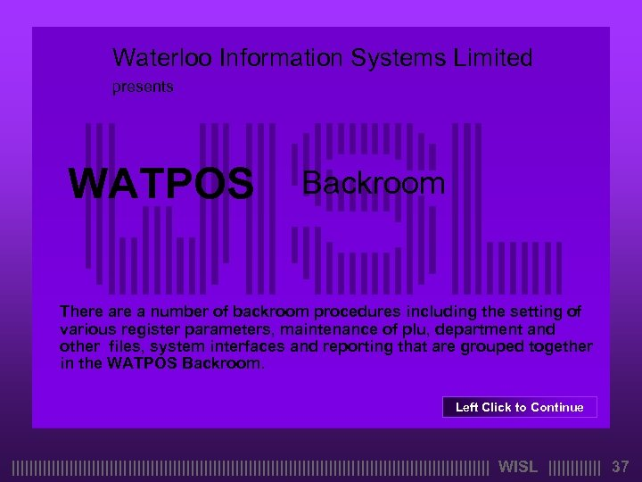 Waterloo Information Systems Limited presents WATPOS Backroom There a number of backroom procedures including