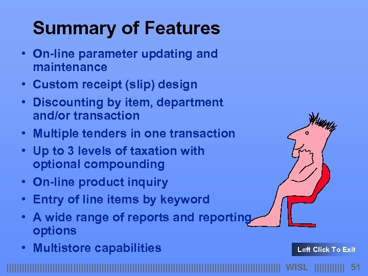 Summary of Features • On-line parameter updating and maintenance • Custom receipt (slip) design