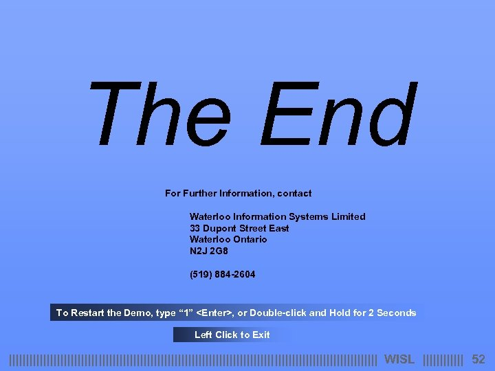 The End For Further Information, contact Waterloo Information Systems Limited 33 Dupont Street East