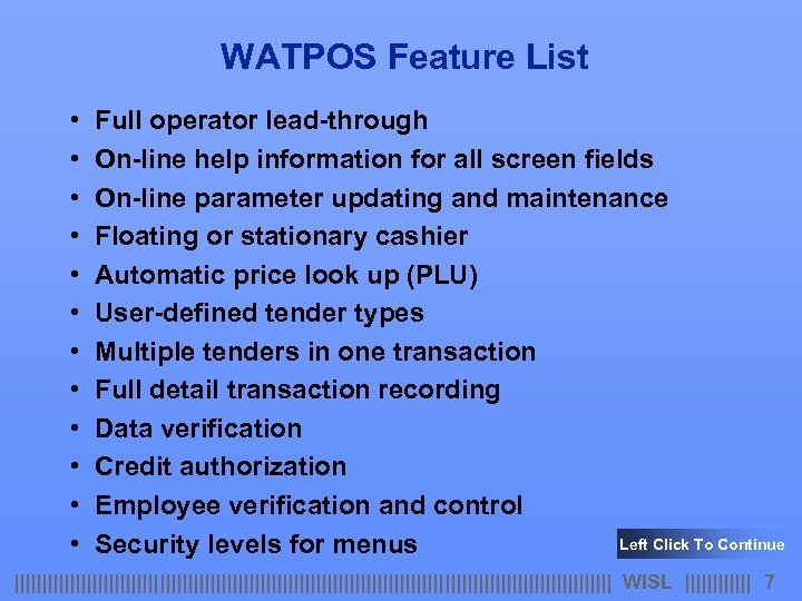 WATPOS Feature List • • • Full operator lead-through On-line help information for all