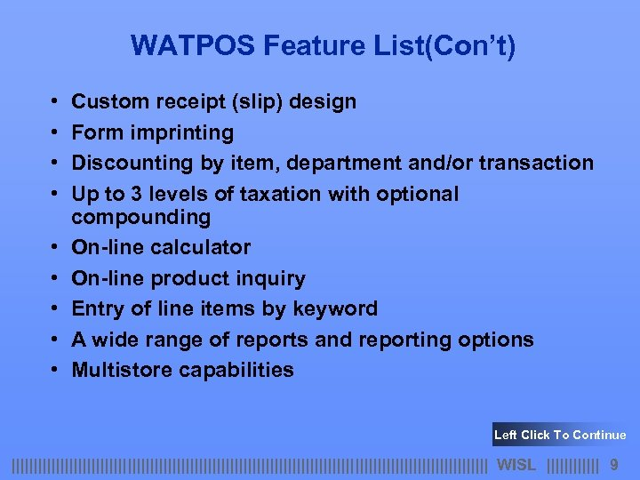 WATPOS Feature List(Con't) • • • Custom receipt (slip) design Form imprinting Discounting by
