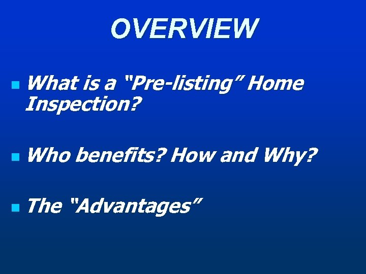 "OVERVIEW n What is a ""Pre-listing"" Home Inspection? n Who n The benefits? How"