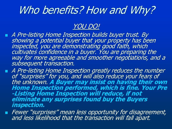 Who benefits? How and Why? YOU DO! n n n A Pre-listing Home Inspection