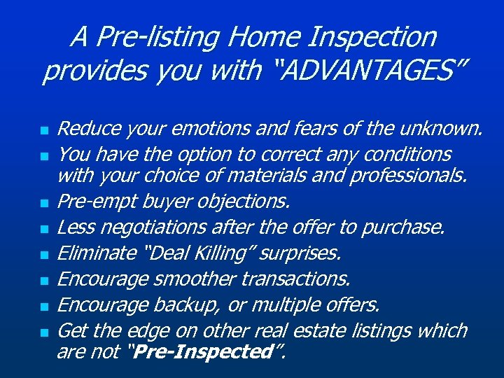 "A Pre-listing Home Inspection provides you with ""ADVANTAGES"" Reduce your emotions and fears of"