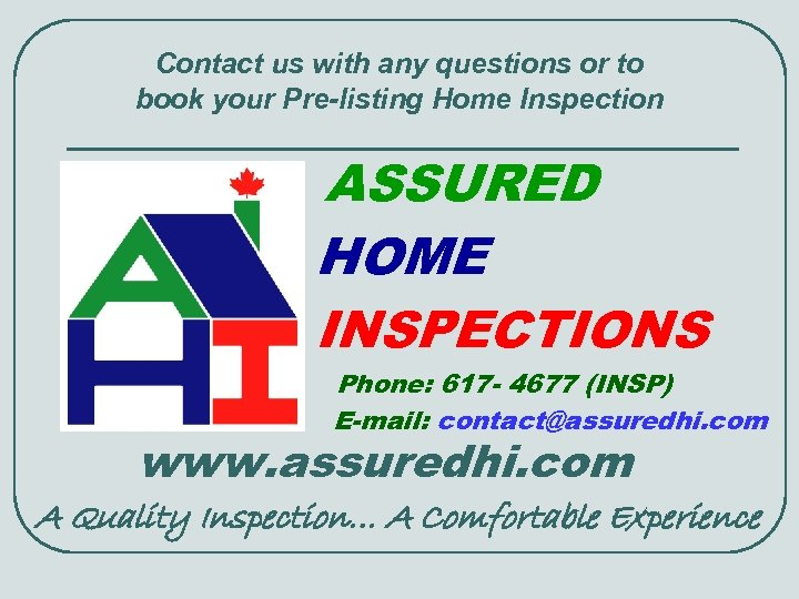 Contact us with any questions or to book your Pre-listing Home Inspection ASSURED HOME