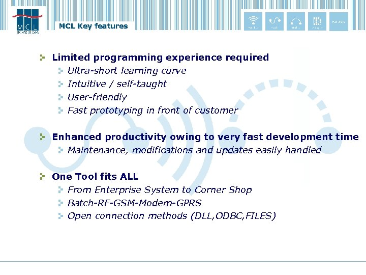 MCL Key features Limited programming experience required Ultra-short learning curve Intuitive / self-taught User-friendly