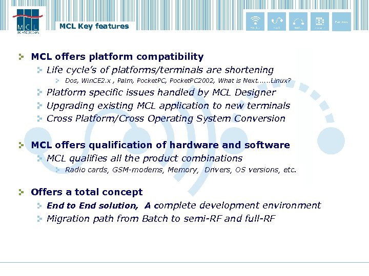 MCL Key features MCL offers platform compatibility Life cycle's of platforms/terminals are shortening Dos,