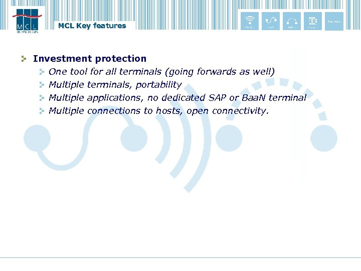 MCL Key features Investment protection One tool for all terminals (going forwards as well)