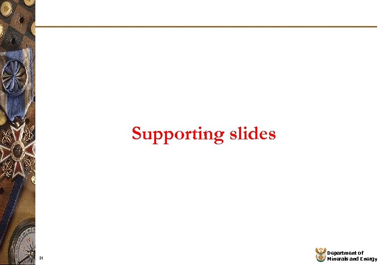 Supporting slides 31 Department of Minerals and Energy