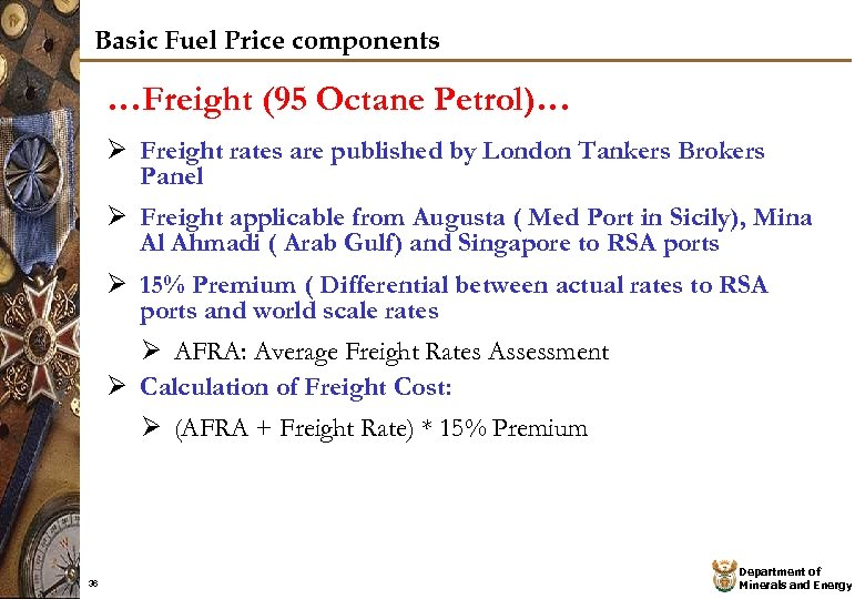 Basic Fuel Price components …Freight (95 Octane Petrol)… Ø Freight rates are published by