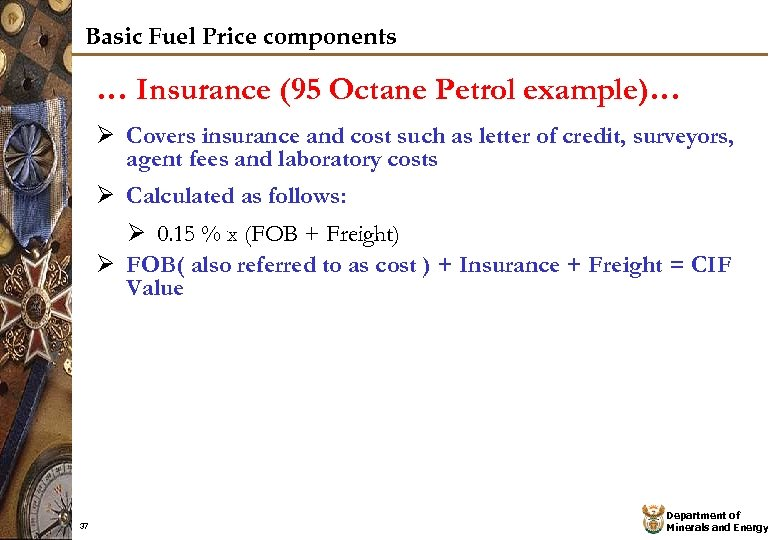 Basic Fuel Price components … Insurance (95 Octane Petrol example)… Ø Covers insurance and