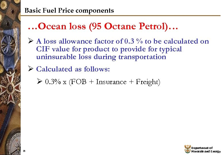 Basic Fuel Price components …Ocean loss (95 Octane Petrol)… Ø A loss allowance factor