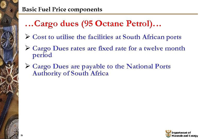 Basic Fuel Price components …Cargo dues (95 Octane Petrol)… Ø Cost to utilise the