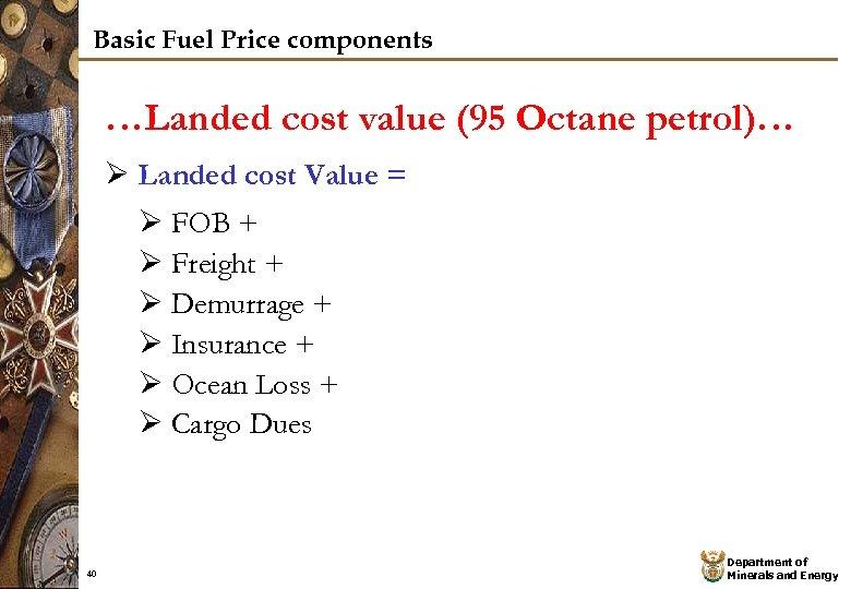 Basic Fuel Price components …Landed cost value (95 Octane petrol)… Ø Landed cost Value