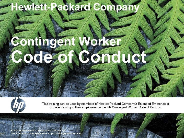 Hewlett-Packard Company Contingent Worker Code of Conduct This training can be used by members