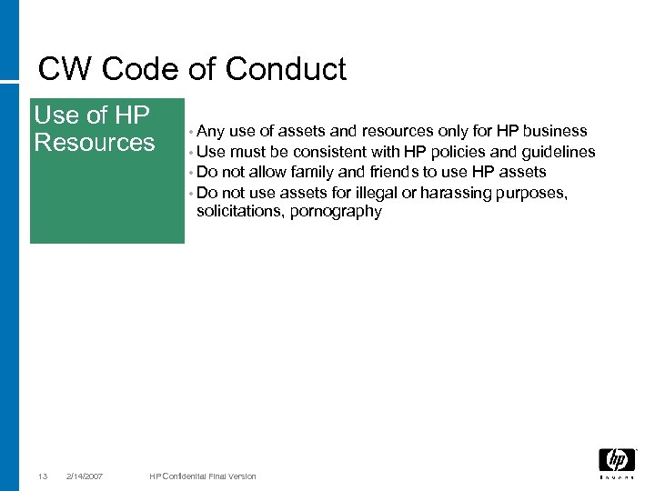 CW Code of Conduct Use of HP Resources 13 2/14/2007 • Any use of