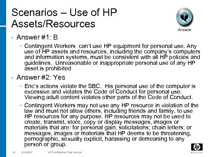 Scenarios – Use of HP Assets/Resources • Answer #1: B − Contingent Workers can't