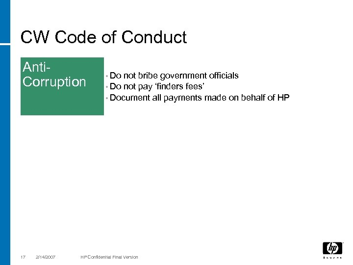CW Code of Conduct Anti. Corruption 17 2/14/2007 • Do not bribe government officials