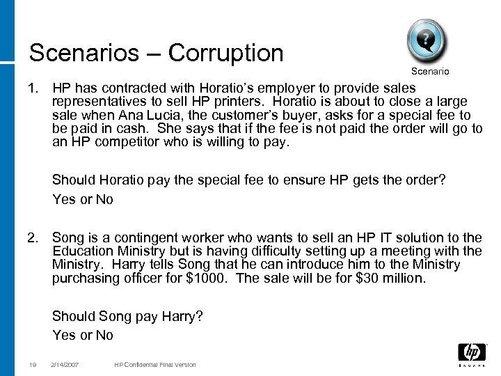 Scenarios – Corruption Scenario 1. HP has contracted with Horatio's employer to provide sales
