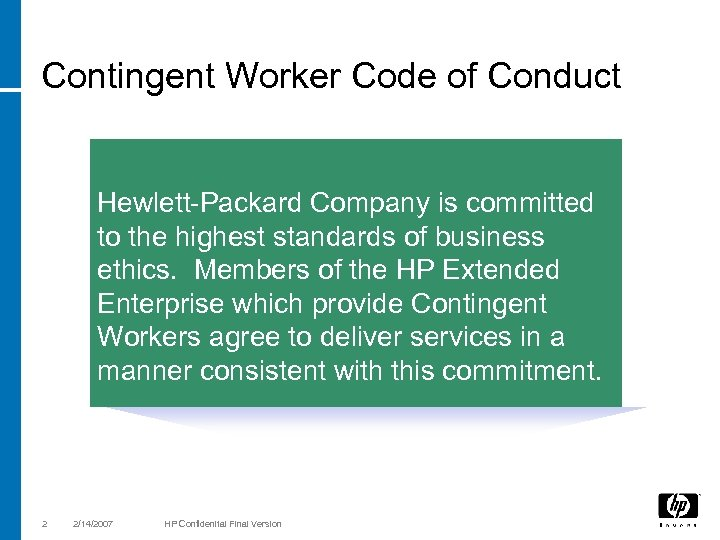 Contingent Worker Code of Conduct Hewlett-Packard Company is committed to the highest standards of
