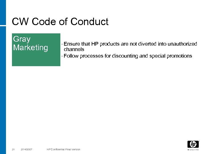 CW Code of Conduct Gray Marketing 21 2/14/2007 • Ensure that HP products are