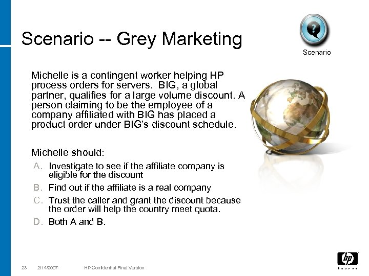 Scenario -- Grey Marketing Michelle is a contingent worker helping HP process orders for