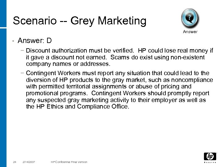 Scenario -- Grey Marketing Answer • Answer: D − Discount authorization must be verified.