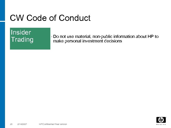 CW Code of Conduct Insider Trading 25 2/14/2007 • Do not use material, non-public