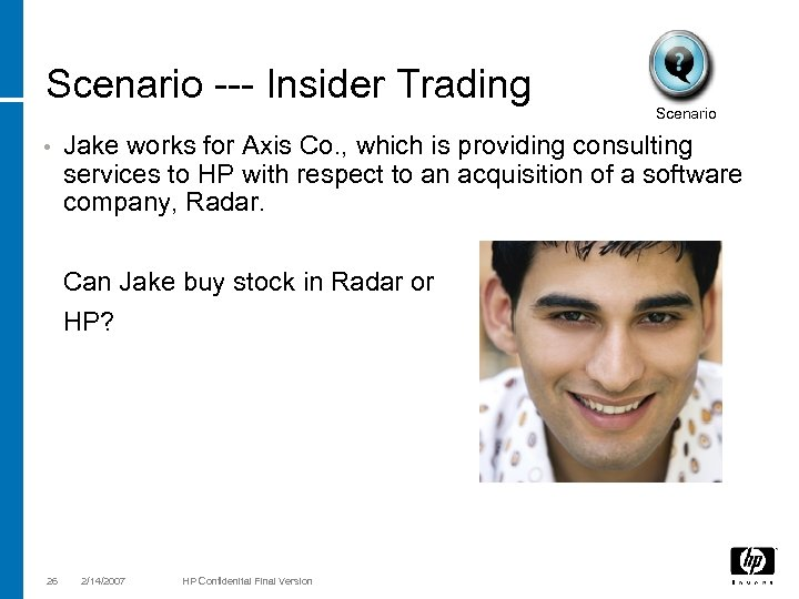 Scenario --- Insider Trading • Jake works for Axis Co. , which is providing