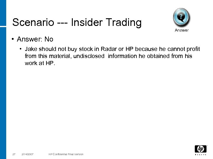 Scenario --- Insider Trading Answer • Answer: No • Jake should not buy stock