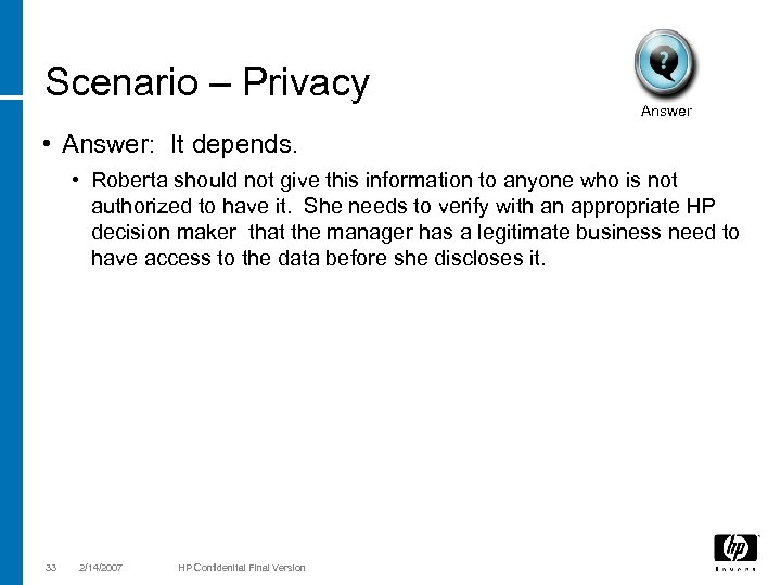 Scenario – Privacy Answer • Answer: It depends. • Roberta should not give this