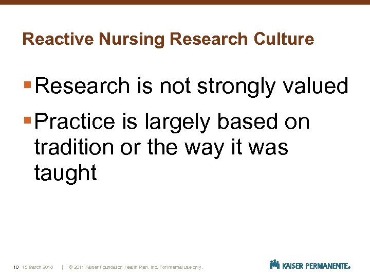 Reactive Nursing Research Culture § Research is not strongly valued § Practice is largely
