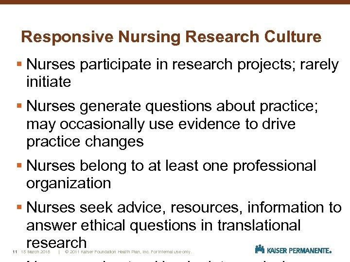 Responsive Nursing Research Culture § Nurses participate in research projects; rarely initiate § Nurses