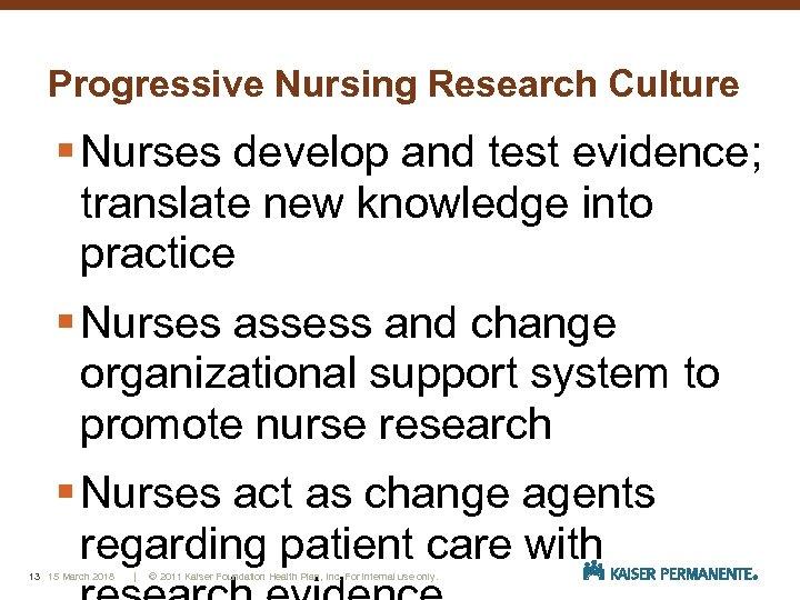 Progressive Nursing Research Culture § Nurses develop and test evidence; translate new knowledge into