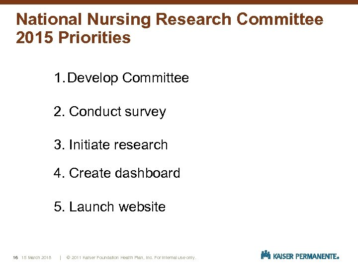 National Nursing Research Committee 2015 Priorities 1. Develop Committee 2. Conduct survey 3. Initiate