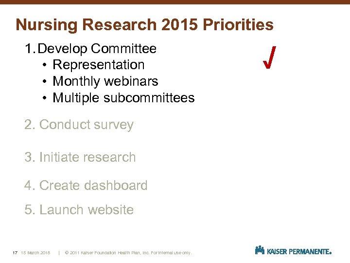 Nursing Research 2015 Priorities 1. Develop Committee • Representation • Monthly webinars • Multiple