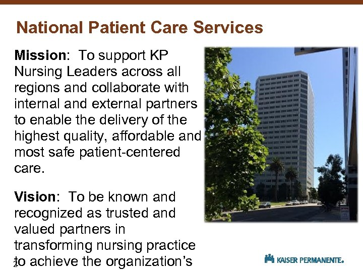 National Patient Care Services Mission: To support KP Nursing Leaders across all regions and