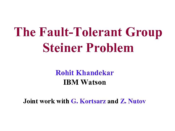 The Fault-Tolerant Group Steiner Problem Rohit Khandekar IBM Watson Joint work with G. Kortsarz