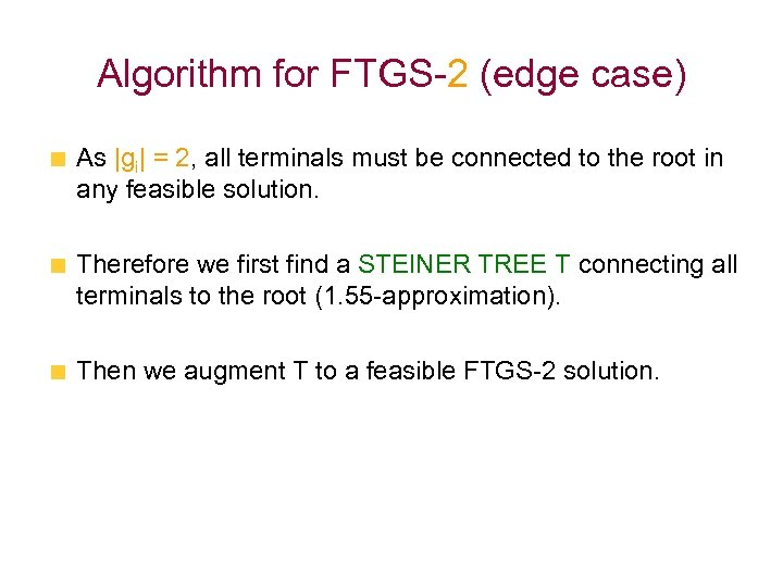 Algorithm for FTGS-2 (edge case) As |gi| = 2, all terminals must be connected