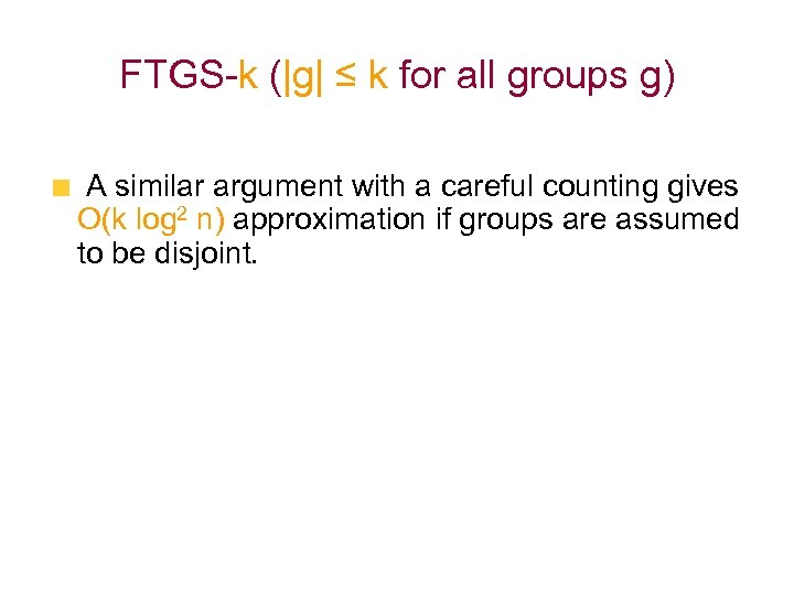 FTGS-k (|g| ≤ k for all groups g) A similar argument with a careful