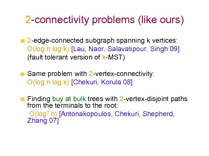 2 -connectivity problems (like ours) 2 -edge-connected subgraph spanning k vertices: O(log n log