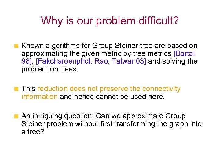 Why is our problem difficult? Known algorithms for Group Steiner tree are based on