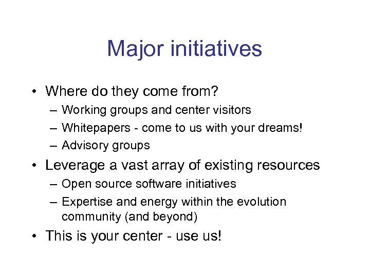Major initiatives • Where do they come from? – Working groups and center visitors