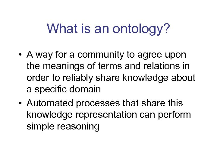 What is an ontology? • A way for a community to agree upon the